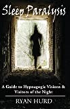 Sleep Paralysis: A Guide to Hypnagogic Visions and Visitors of the Night (English Edition)