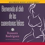 Bienvenida al club de las cuarentonas felices [Welcome to the Happy-Forties-Women Club] | Rosaura Rodriguez