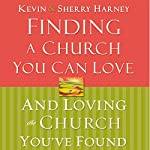 Finding a Church You Can Love and Loving the Church You've Found | Kevin Harney,Sherry Harney