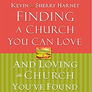Finding a Church You Can Love and Loving the Church You've Found Audiobook