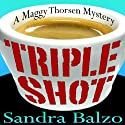 Triple Shot: Maggy Thorsen Mysteries, Book 7 (       UNABRIDGED) by Sandra Balzo Narrated by Karen Savage