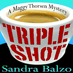 Triple Shot: Maggy Thorsen Mysteries, Book 7 | [Sandra Balzo]
