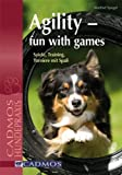 Agility - Fun with Games: Spiele, Training, Turniere mit Spass