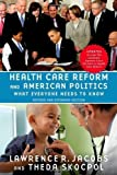 Health Care Reform and American Politics: What Everyone Needs to Know, Revised and Updated Edition 2nd (second) Edition by Jacobs, Lawrence R , Skocpol, Theda published by Oxford University Press, USA (2012)