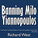 Banning Milo Yiannopoulos: How Twitter Tried (and Failed) to Censor the Outspoken Conservative | Richard West