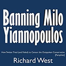 Banning Milo Yiannopoulos: How Twitter Tried (and Failed) to Censor the Outspoken Conservative | Livre audio Auteur(s) : Richard West Narrateur(s) : Tommy Jay