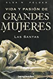 img - for Vida y pasion de grandes mujeres / Life and passion of great women: Las santas (Spanish Edition) book / textbook / text book
