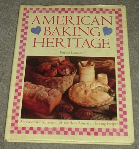American Baking Heritage: An Evocative Collection of Timeless American Baking Recipes, Lousada, Patricia