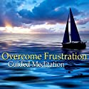 Guided Meditation to Overcome Frustration: Inner Peace & Relaxation, Silent Meditation, Self Help Hypnosis & Wellness  by Val Gosselin Narrated by Val Gosselin