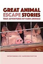 GREAT ANIMAL ESCAPE STORIES: TRUE ADVENTURES OF FARM ANIMALS