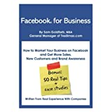 Facebook for Business: (New Edition for 2014) How To Market Your Business on Facebook and Get More Sales, New Customers and Brand Awareness ~ Sam Goldfarb