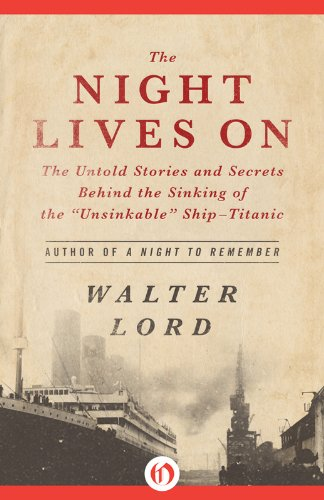 """Walter Lord - The Night Lives On: The Untold Stories and Secrets Behind the Sinking of the """"Unsinkable"""" Ship-Titanic"""