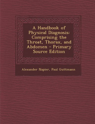 A Handbook of Physical Diagnosis: Comprising the Throat, Thorax, and Abdomen