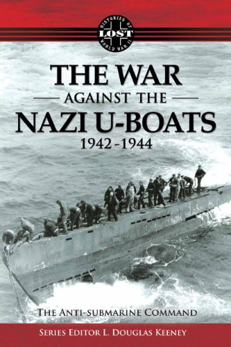 The War Against The Nazi U-Boats 1942 - 1944: