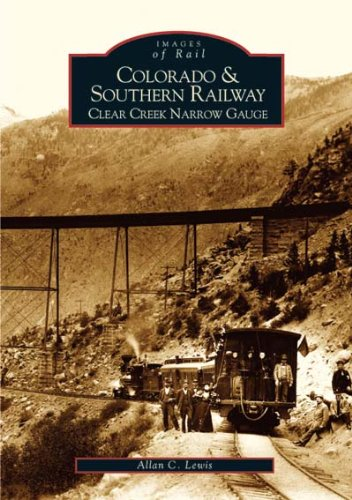 Colorado and Southern Railway: Clear Creek Narrow Gauge (Images of Rail)