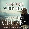 Au nord de Folly-sur-mer: Mystere les soeurs Aldridge t. 1 | Livre audio Auteur(s) : Tanya Anne Crosby Narrateur(s) : Roxanne Jean