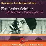 Else Lasker-Schüler oder Ich bin in Theben geboren (Suchers Leidenschaften) | C. Bernd Sucher