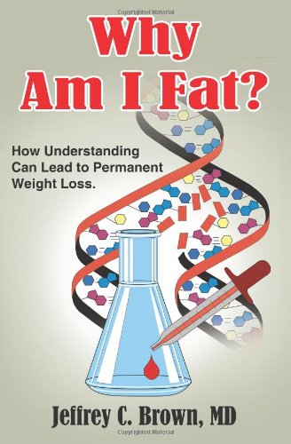 Why Am I Fat?: How Understanding Can Lead To Permanent Weight Loss.