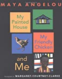 My Painted House, My Friendly Chicken, and Me (0375825673) by Maya Angelou