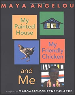 My Painted House, My Friendly Chicken, and Me: Maya Angelou, Margaret