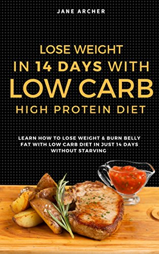 Low Carb: Ultimate 14 Days Plan For Weight Loss With Low Carb High Protein Diet (Burn Fat, Belly Fat Reduction, Lean Body, Healthy Cooking,  Weight Loss ... Fat Loss, Low Carbohydrate, High Protein)