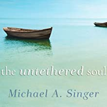 The Untethered Soul: The Journey Beyond Yourself (       UNABRIDGED) by Michael A. Singer Narrated by Peter Berkrot