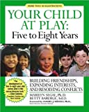 Your Child at Play: Five to Eight Years: Guilding Friendships, Expanding Interests, and Resolving Conflicts (1557044015) by Segal, Marilyn