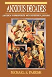 Anxious Decades: America in Prosperity and Depression 1920-1941 (0393311341) by Parrish, Michael E.