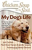 Jack Canfield Chicken Soup for the Soul: My Dog's Life: 101 Stories about All the Ages and Stages of Our Canine Companions