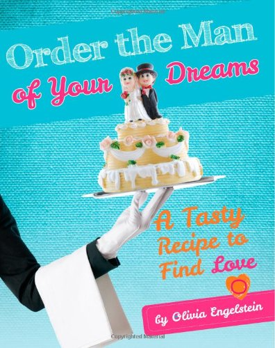 Order the Man of Your Dreams: A Tasty Recipe to Find Love (True Love Collection) (Volume 1)