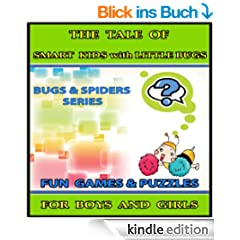 The Tale of Smart Kids with Little Bugs : Raise Your Child's IQ & EQ - Fun Games & Puzzles. - Children's books for Boys & Girls 3 - 8 Years Old. (ILLUSTRATED): ... and Spiders Series Book 6) (English Edition)