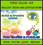 The Tale of Smart Kids with Little Bugs : Raise Your Childs IQ & EQ - Fun Games & Puzzles. - Childrens books for Boys & Girls 3 - 8 Years Old. (ILLUSTRATED): ... with Little Bugs (Bugs and Spiders Series)