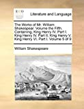 Image of The Works of Mr. William Shakespear.  Volume the Fifth.  Containing, King Henry IV.  Part I.  King Henry IV.  Part II.  King Henry V.  King Henry VI.  Part I.  Volume 5 of 9