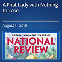 A First Lady with Nothing to Lose Periodical by Kevin D. Williamson Narrated by Mark Ashby