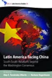 Latin America Facing China: South-South Relations beyond the Washington Consensus (CEDLA Latin America Studies)