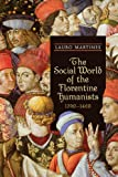 The Social World of the Florentine Humanists, 1390-1460 (RSART: Renaissance Society of America Reprint Text Series) (1442611820) by Martines, Lauro