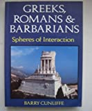 Greeks, Romans and Barbarians: Spheres of Influence (0713452749) by Cunliffe, Barry