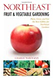 Northeast Fruit & Vegetable Gardening: Plant, Grow, and Eat the Best Edibles for Northeast Gardens (Fruit & Vegetable Gardening Guides)