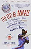 Up, Up, and Away: The Kid, the Hawk, Rock, Vladi, Pedro, le Grand Orange, Youppi!, the Crazy Business of Baseball, and the Ill-fated but Unforgettable Montreal Expos by Keri, Jonah (2015) Paperback