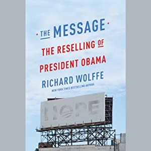 The Message: The Reselling of President Obama | [Richard Wolffe]
