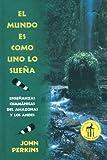 El mundo es como uno lo sueña: Enseñanzas chamánicas del Amazonas y los Andes (Spanish Edition) (0892814659) by Perkins, John
