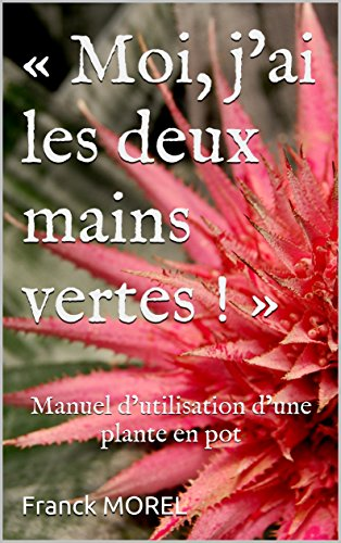 -moi-jai-les-deux-mains-vertes-manuel-dutilisation-dune-plante-en-pot