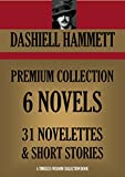 DASHIELL HAMMETT PREMIUM COLLECTION. 6 Novels & 31 Novelettes and Short Stories (The Maltese Falcon, Adventures of Sam Spade, Red Harvest, The Dain Curse, ... Collection Book 1098) (English Edition)