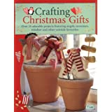 Crafting Christmas Gifts: 25 Adorable Projects Featuring Angels, Snowmen, Reindeer and Other Yuletide Favouritesby Tone Finnanger