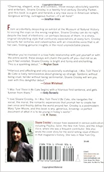 sloane crosley essay Sloane crosley, publicist by day, memoirist by night, has been said to speak for her generation, so it's lucky the 31-year-old has so much to say her first book of essays, i was told there'd be cake, sold 150,000 copies and is being considered by hbo as the basis for a tv series (marketing sell.