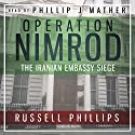 Operation Nimrod: The Iranian Embassy Siege (       UNABRIDGED) by Russell Phillips Narrated by Phillip J Mather