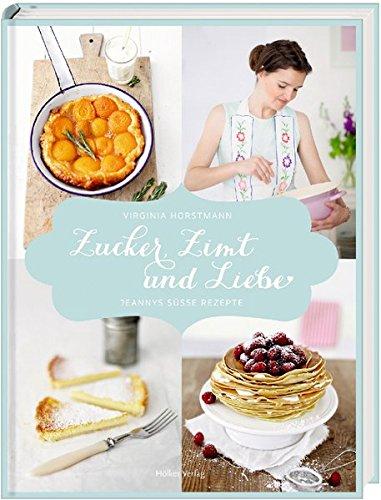 Image of Zucker, Zimt und Liebe: Jeannys süße Rezepte