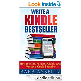 Write a Kindle Bestseller: How to Write, Format, Publish, and Market a Kindle Bestseller (Writing Non-Fiction and Fiction Books)
