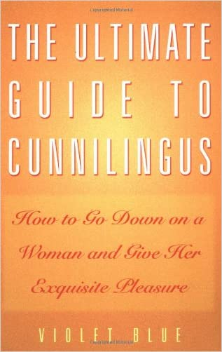 The Ultimate Guide to Cunnilingus: How to Go Down on a Woman and Give Her Exquisite Pleasure (Ultimate Guides Series)