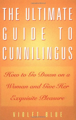 The Ultimate Guide to Cunnilingus: How to Go Down on a Woman and Give Her Exquisite Pleasure (Ultimate Guides Series), Blue, Violet